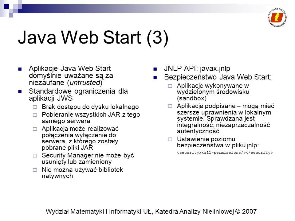 Java Web Start (3) Aplikacje Java Web Start domyślnie uważane są za niezaufane (untrusted) Standardowe ograniczenia dla aplikacji JWS.