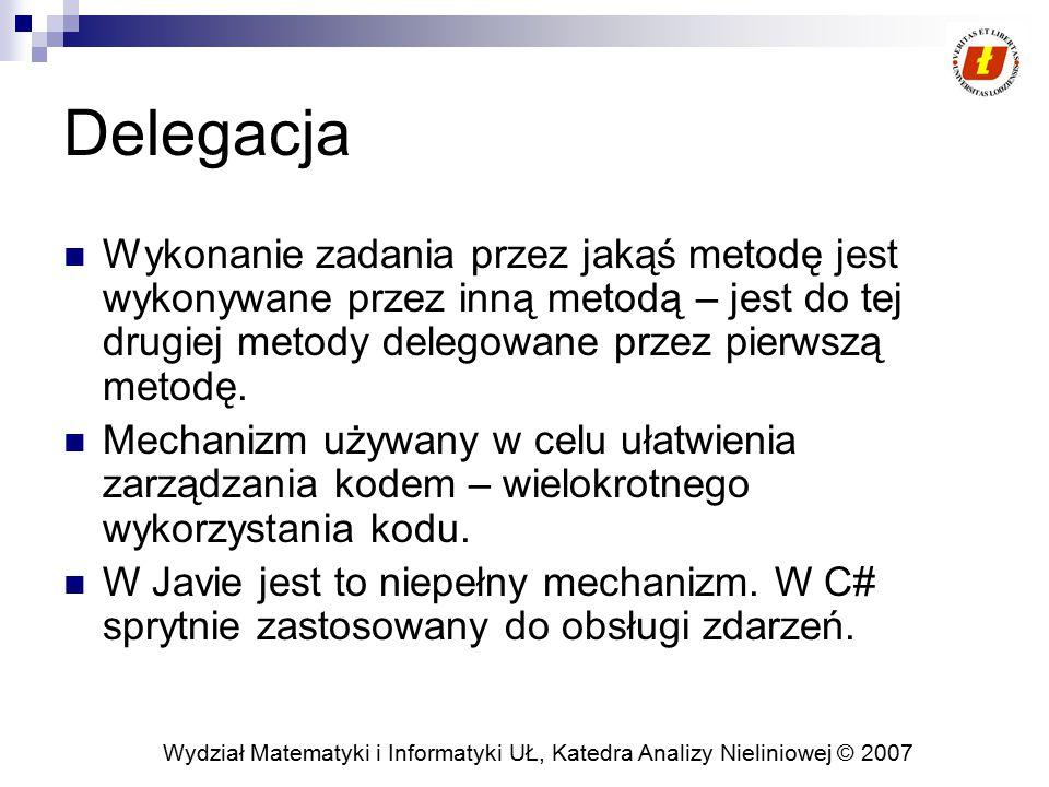 Delegacja Wykonanie zadania przez jakąś metodę jest wykonywane przez inną metodą – jest do tej drugiej metody delegowane przez pierwszą metodę.