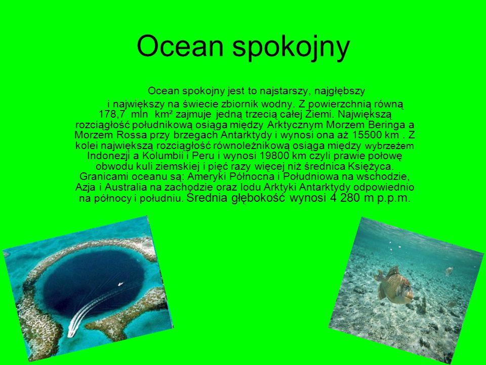 Ocean spokojny jest to najstarszy, najgłębszy