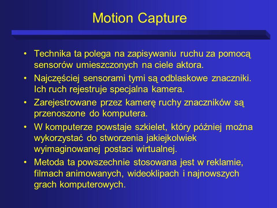 Motion Capture Technika ta polega na zapisywaniu ruchu za pomocą sensorów umieszczonych na ciele aktora.