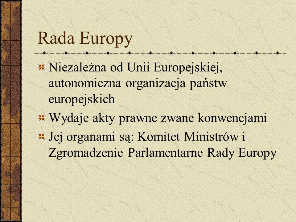 Rada Europy Niezależna od Unii Europejskiej, autonomiczna organizacja państw europejskich. Wydaje akty prawne zwane konwencjami.