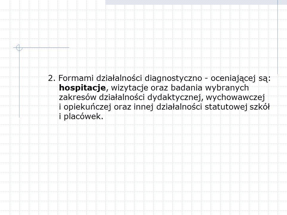 2. Formami działalności diagnostyczno - oceniającej są: