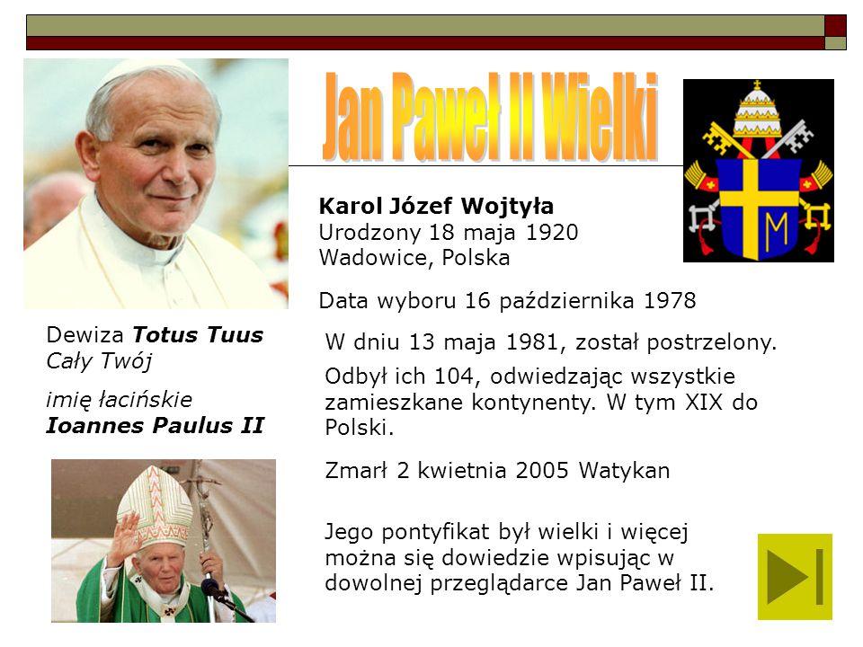 Jan Paweł II Wielki Karol Józef Wojtyła Urodzony 18 maja 1920 Wadowice, Polska. Data wyboru 16 października 1978.