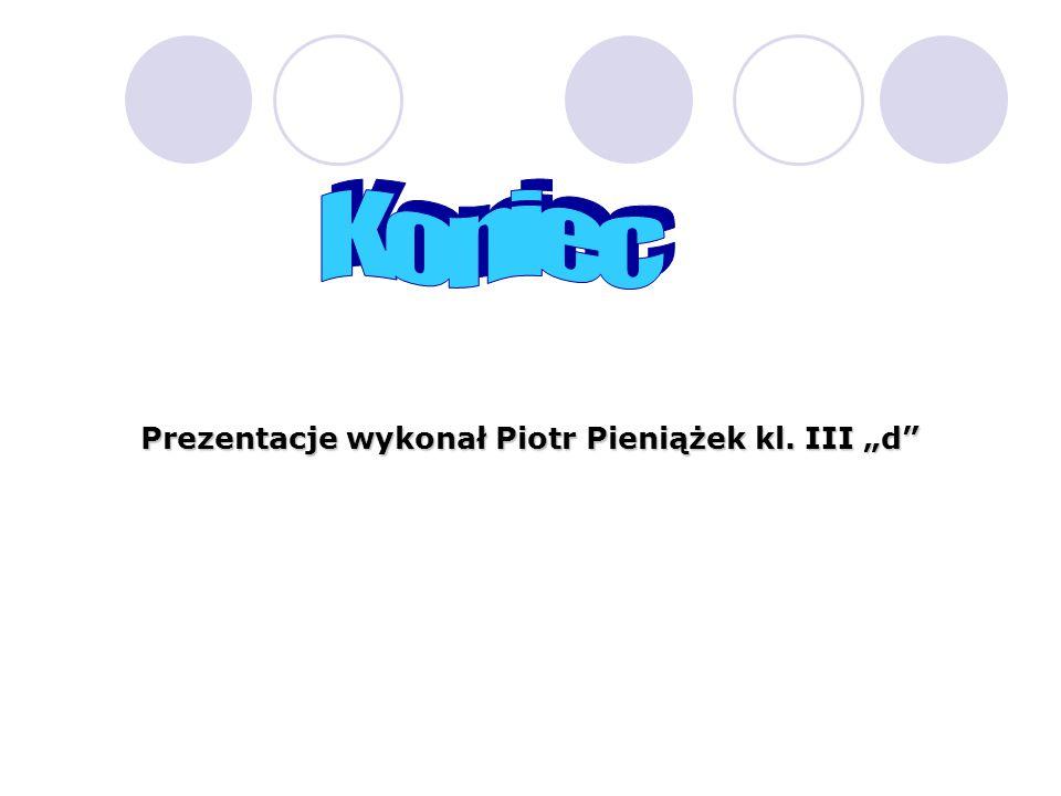 """Koniec Prezentacje wykonał Piotr Pieniążek kl. III """"d"""
