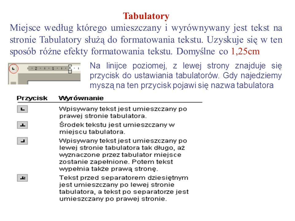Tabulatory Miejsce według którego umieszczany i wyrównywany jest tekst na stronie Tabulatory służą do formatowania tekstu. Uzyskuje się w ten sposób różne efekty formatowania tekstu. Domyślne co 1,25cm