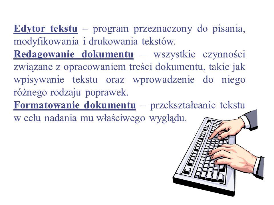 Edytor tekstu – program przeznaczony do pisania, modyfikowania i drukowania tekstów.