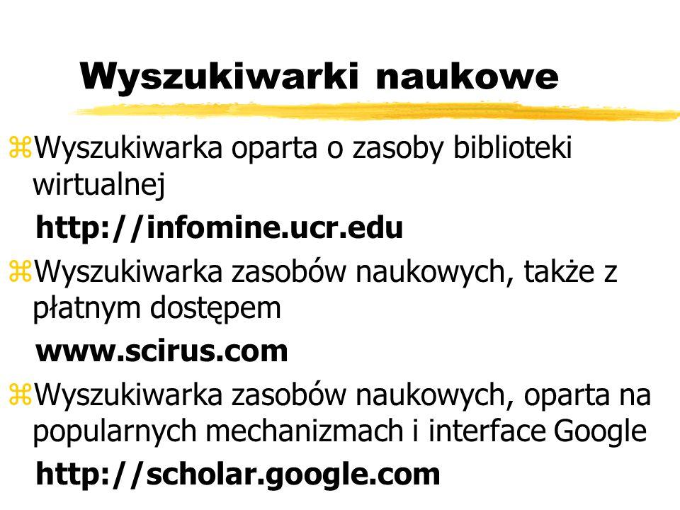 Wyszukiwarki naukowe Wyszukiwarka oparta o zasoby biblioteki wirtualnej. http://infomine.ucr.edu.