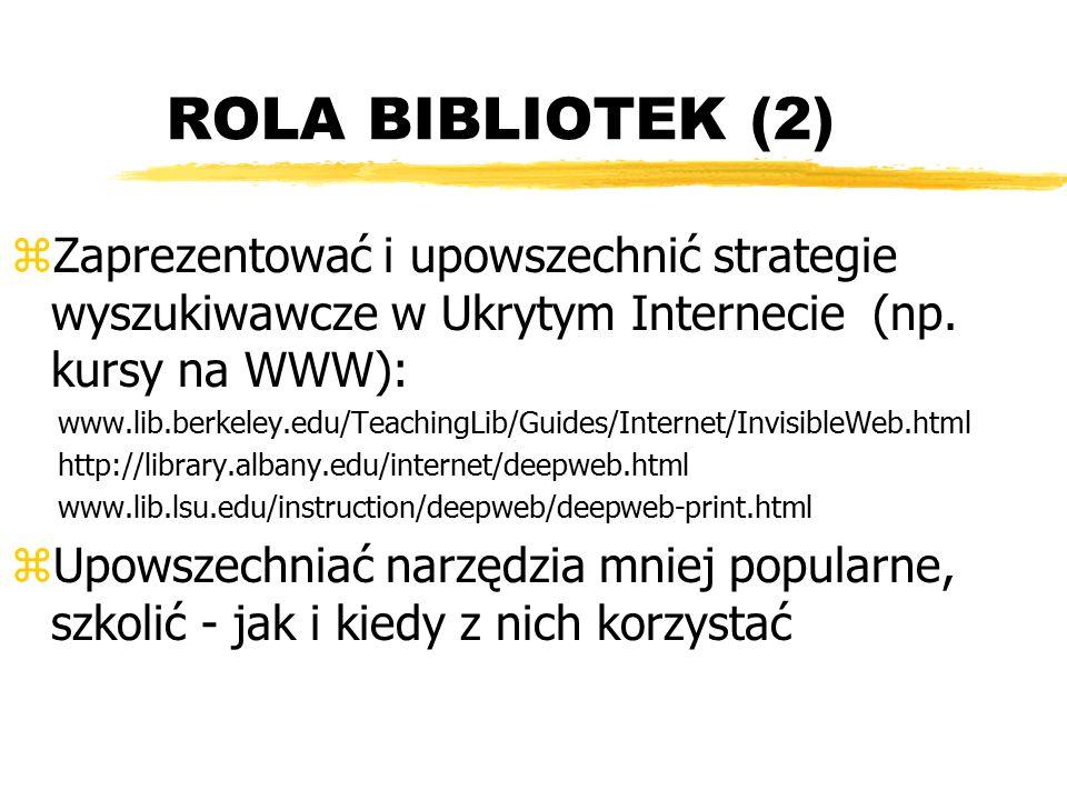 ROLA BIBLIOTEK (2) Zaprezentować i upowszechnić strategie wyszukiwawcze w Ukrytym Internecie (np. kursy na WWW):