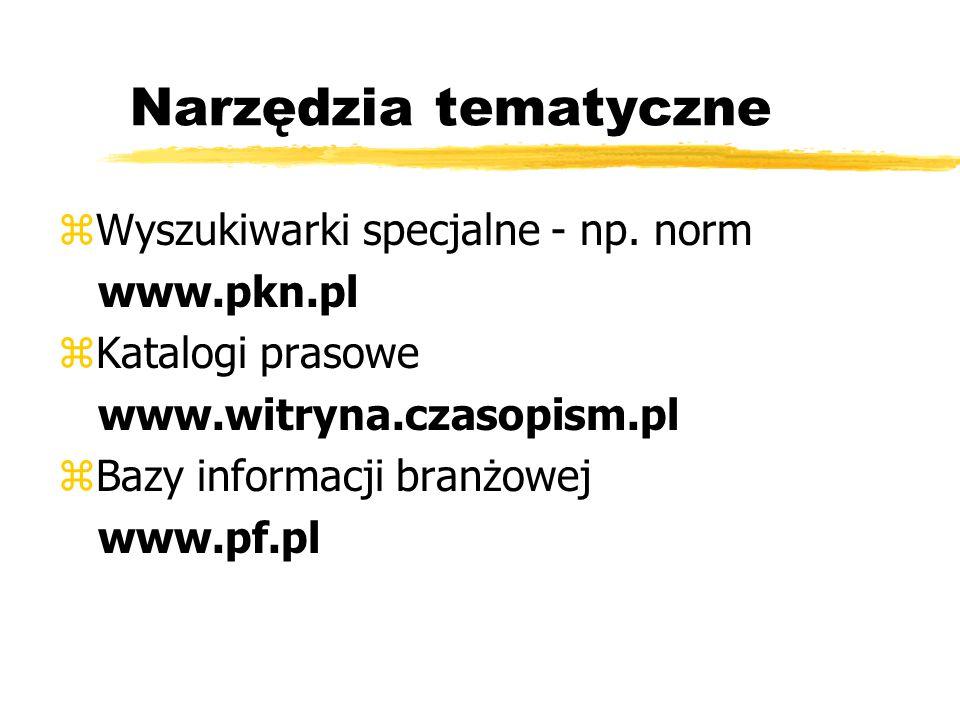 Narzędzia tematyczne Wyszukiwarki specjalne - np. norm www.pkn.pl