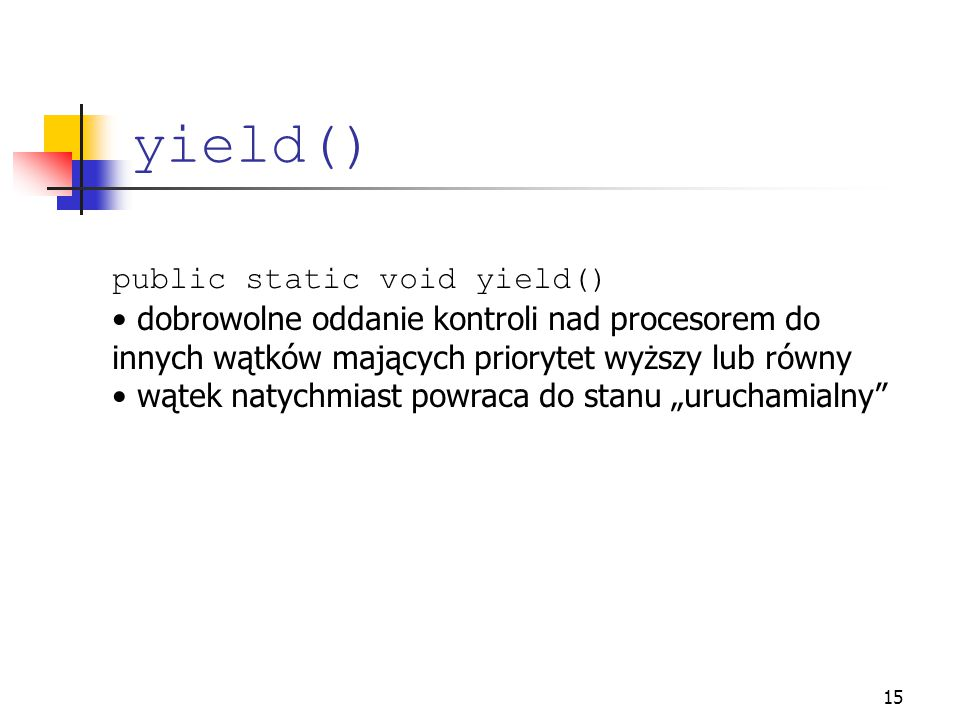 yield() public static void yield()
