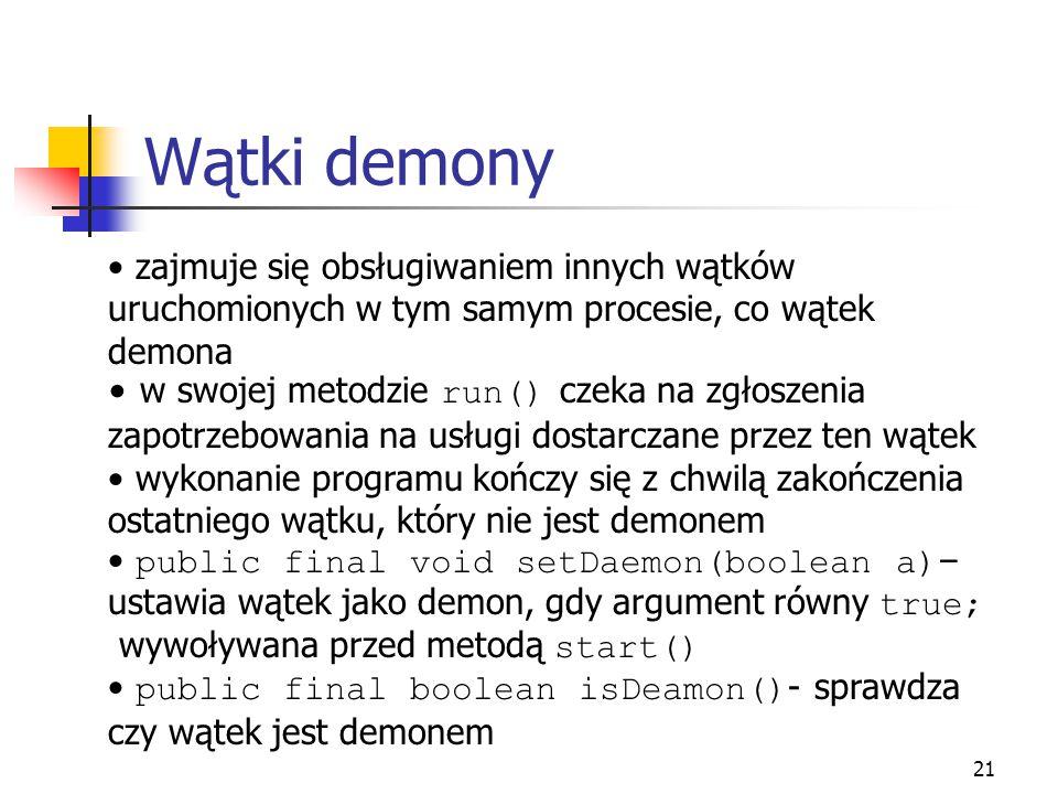 Wątki demony zajmuje się obsługiwaniem innych wątków uruchomionych w tym samym procesie, co wątek demona.