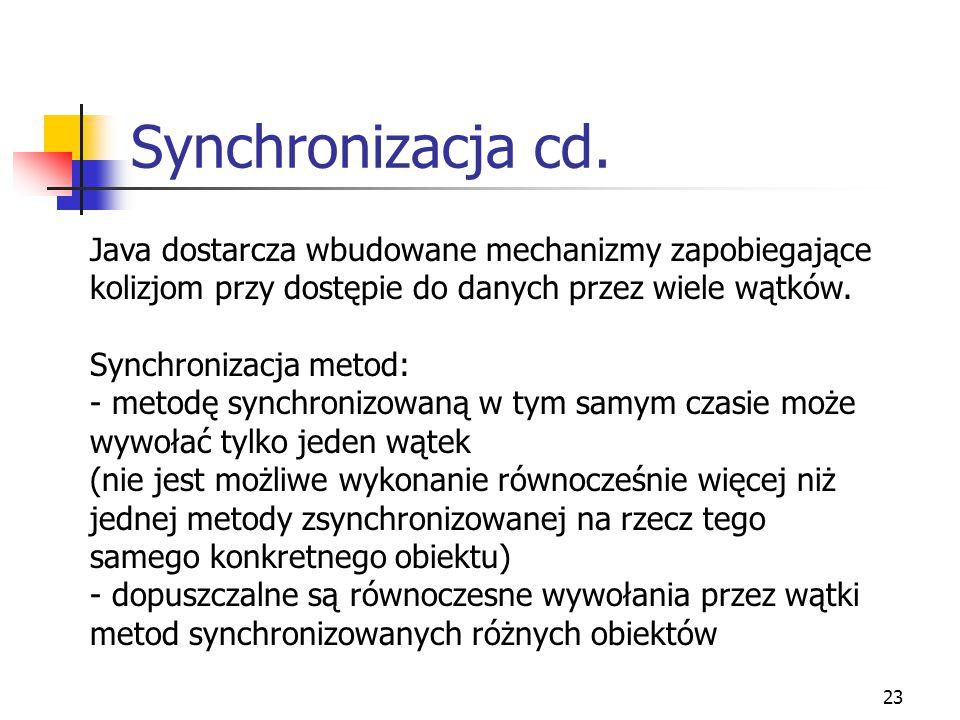 Synchronizacja cd. Java dostarcza wbudowane mechanizmy zapobiegające kolizjom przy dostępie do danych przez wiele wątków.
