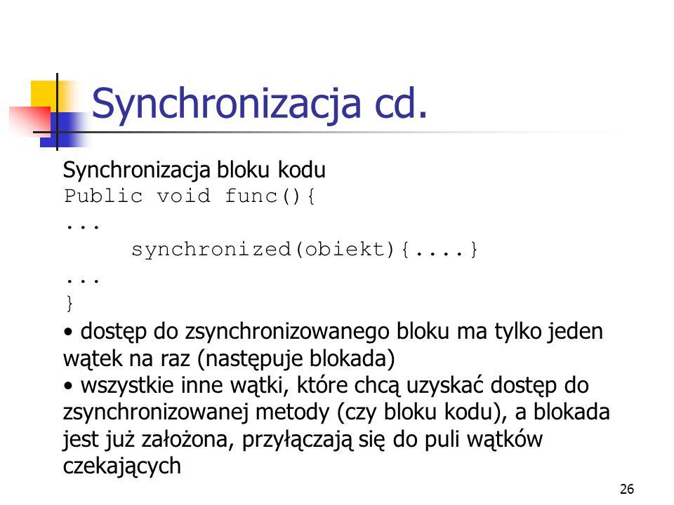 Synchronizacja cd. Synchronizacja bloku kodu Public void func(){ ...