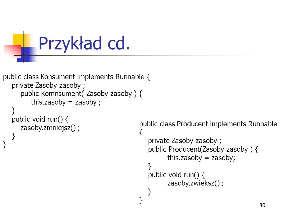 Przykład cd. public class Konsument implements Runnable {