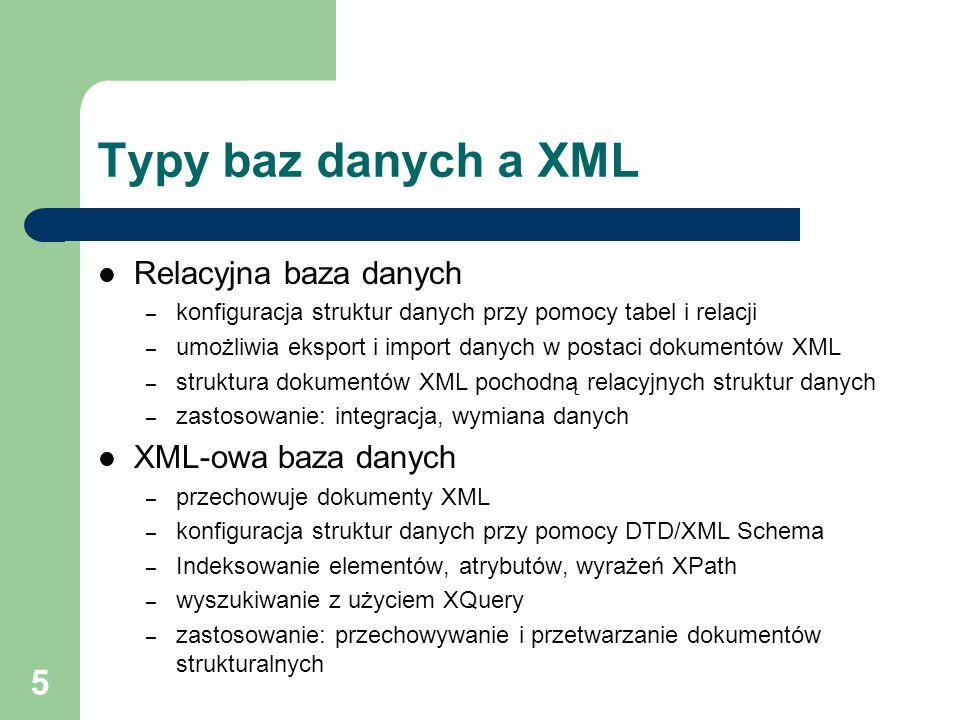 Typy baz danych a XML Relacyjna baza danych XML-owa baza danych