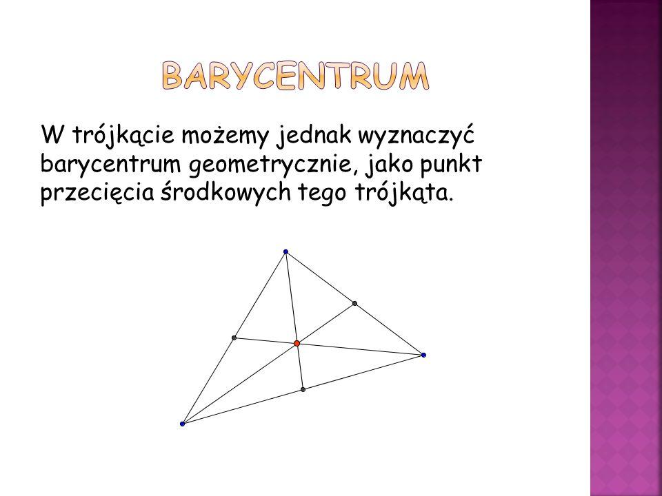 Barycentrum W trójkącie możemy jednak wyznaczyć barycentrum geometrycznie, jako punkt przecięcia środkowych tego trójkąta.