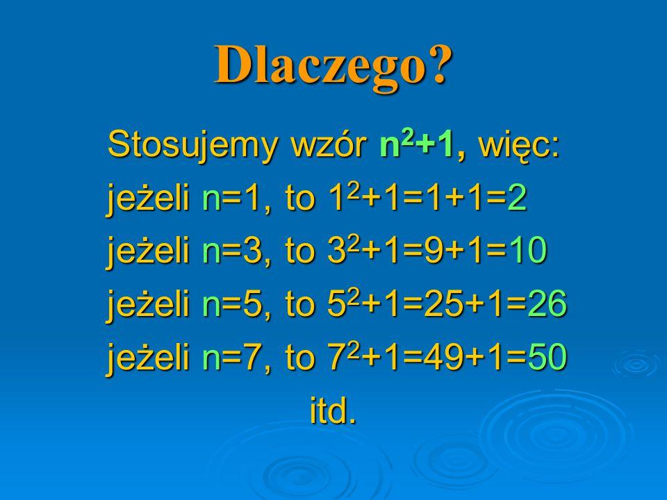 Stosujemy wzór n2+1, więc: