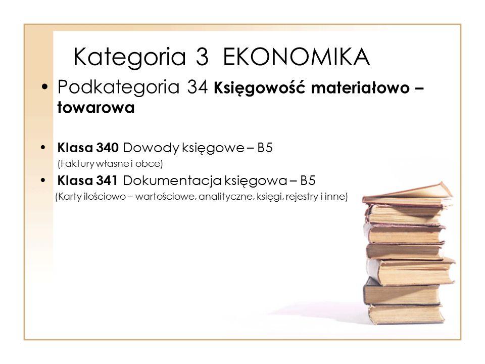 Kategoria 3 EKONOMIKA Podkategoria 34 Księgowość materiałowo – towarowa. Klasa 340 Dowody księgowe – B5.