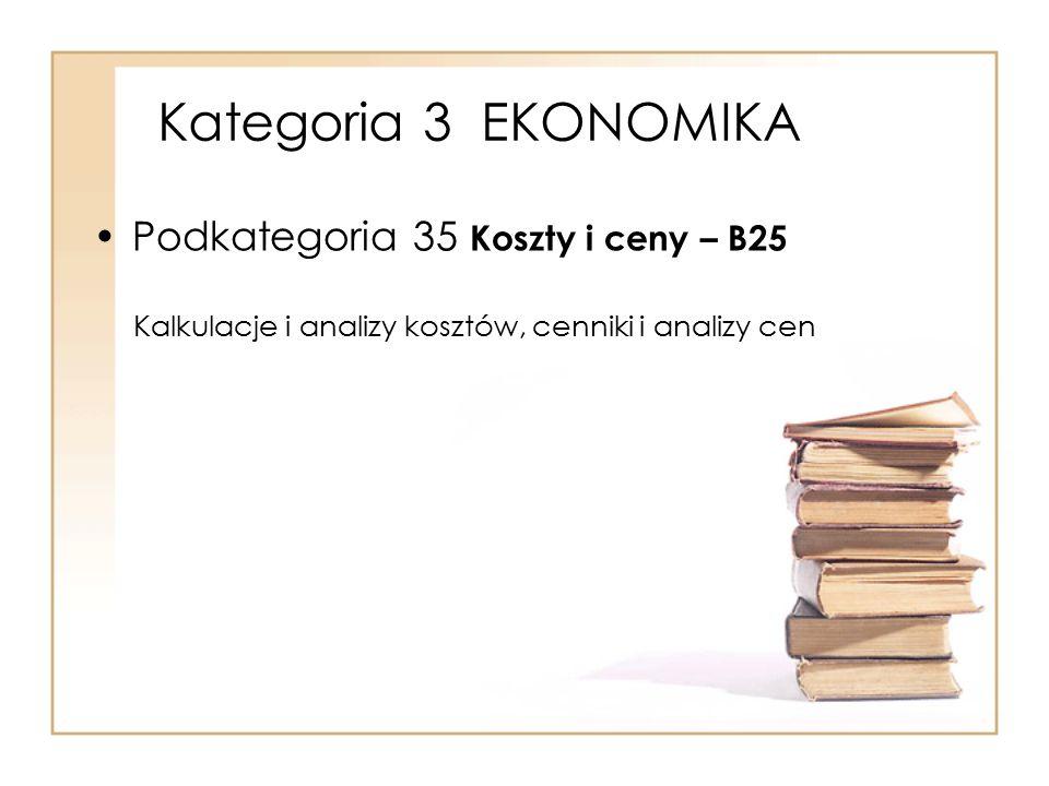 Kategoria 3 EKONOMIKA Podkategoria 35 Koszty i ceny – B25