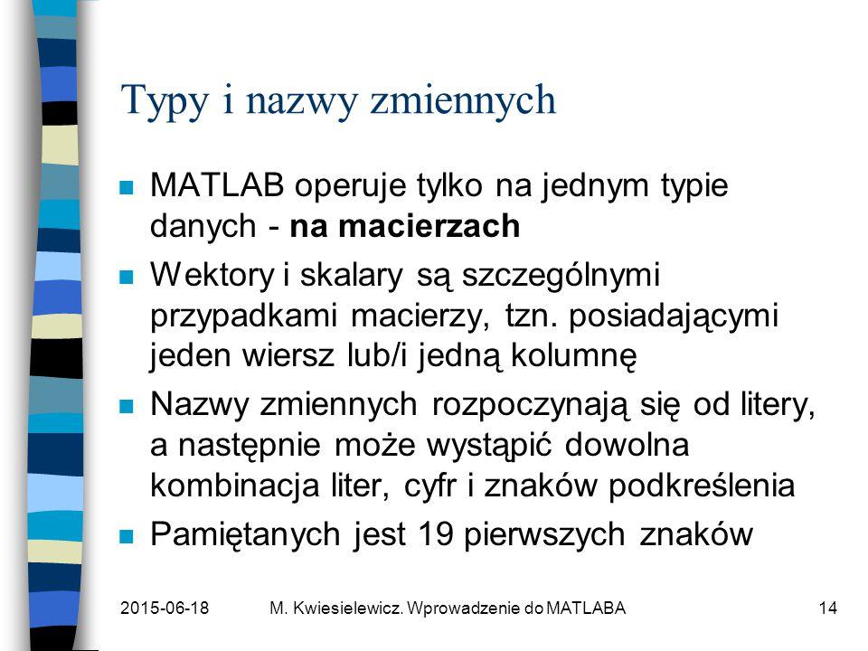 Typy i nazwy zmiennych MATLAB operuje tylko na jednym typie danych - na macierzach.
