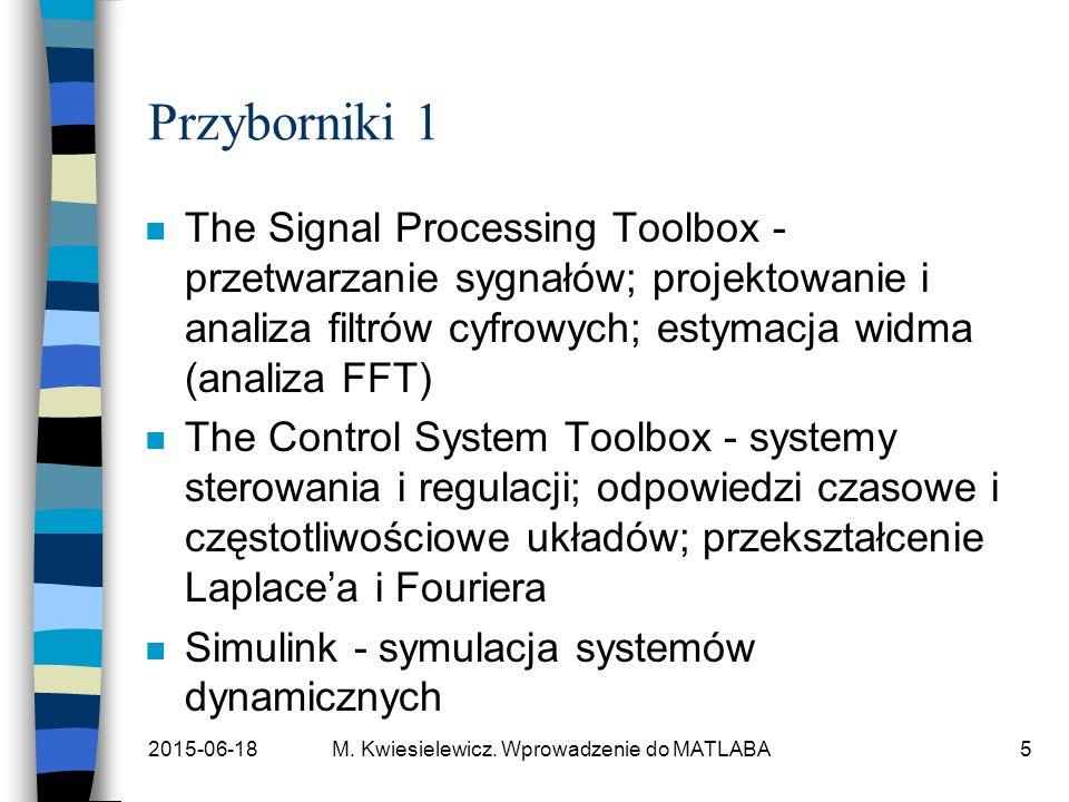 Przyborniki 1 The Signal Processing Toolbox - przetwarzanie sygnałów; projektowanie i analiza filtrów cyfrowych; estymacja widma (analiza FFT)