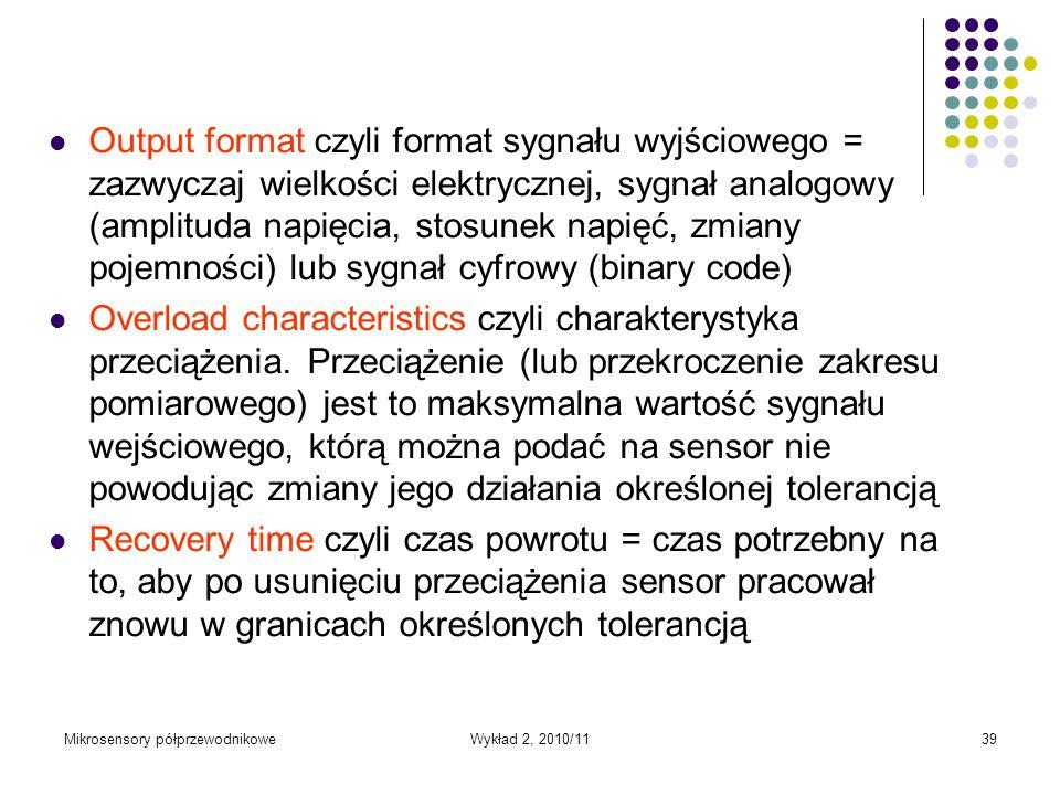 Output format czyli format sygnału wyjściowego = zazwyczaj wielkości elektrycznej, sygnał analogowy (amplituda napięcia, stosunek napięć, zmiany pojemności) lub sygnał cyfrowy (binary code)