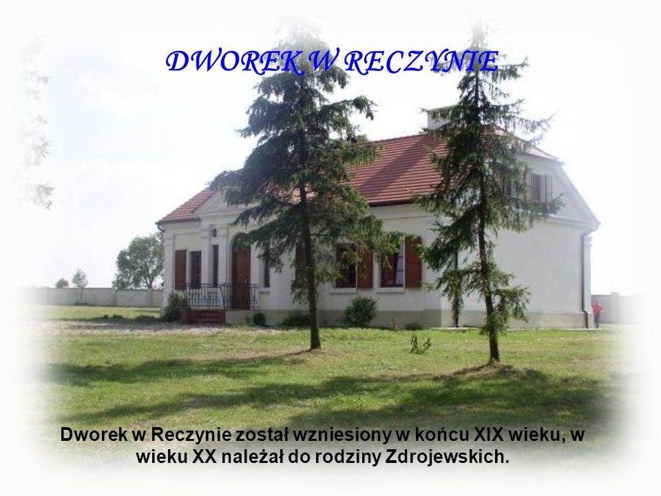 DWOREK W RECZYNIE Dworek w Reczynie został wzniesiony w końcu XIX wieku, w wieku XX należał do rodziny Zdrojewskich.