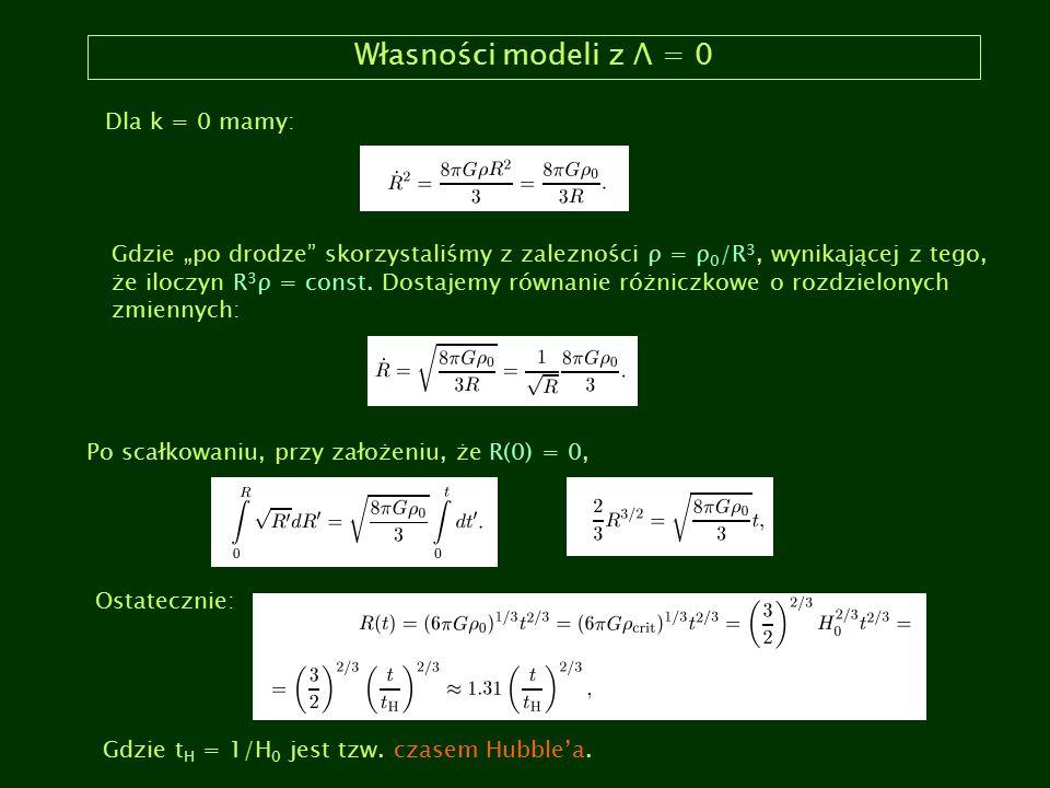 Własności modeli z Λ = 0 Dla k = 0 mamy: