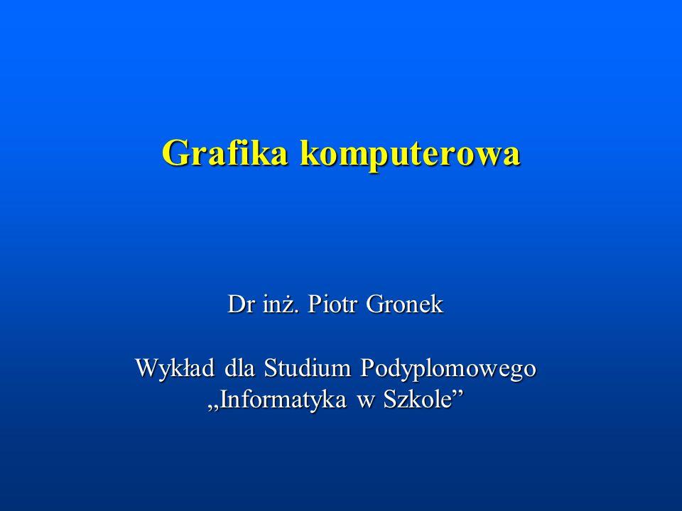 Grafika komputerowa Dr inż. Piotr Gronek