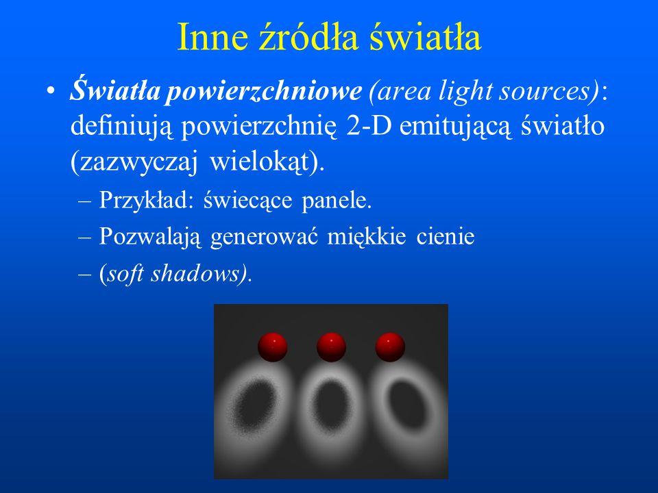 Inne źródła światła Światła powierzchniowe (area light sources): definiują powierzchnię 2-D emitującą światło (zazwyczaj wielokąt).
