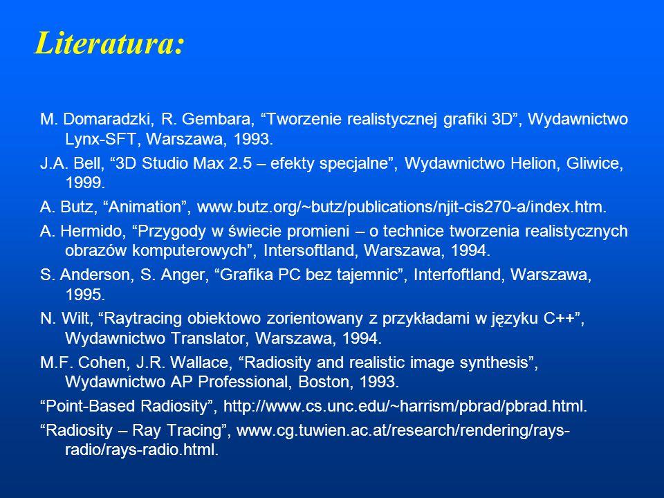 Literatura: M. Domaradzki, R. Gembara, Tworzenie realistycznej grafiki 3D , Wydawnictwo Lynx-SFT, Warszawa, 1993.