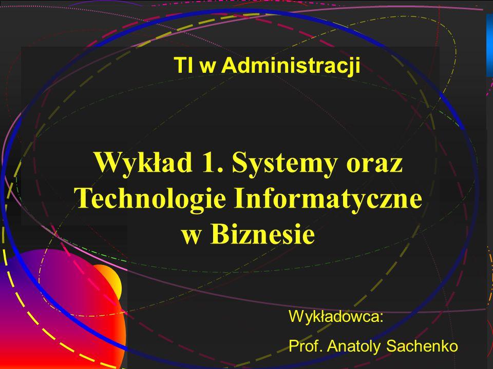 Wykład 1. Systemy oraz Technologie Informatyczne w Biznesie