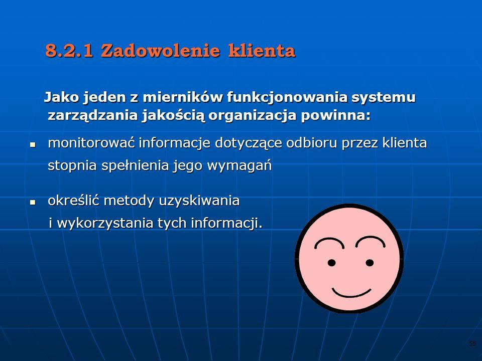 8.2.1 Zadowolenie klienta Jako jeden z mierników funkcjonowania systemu zarządzania jakością organizacja powinna: