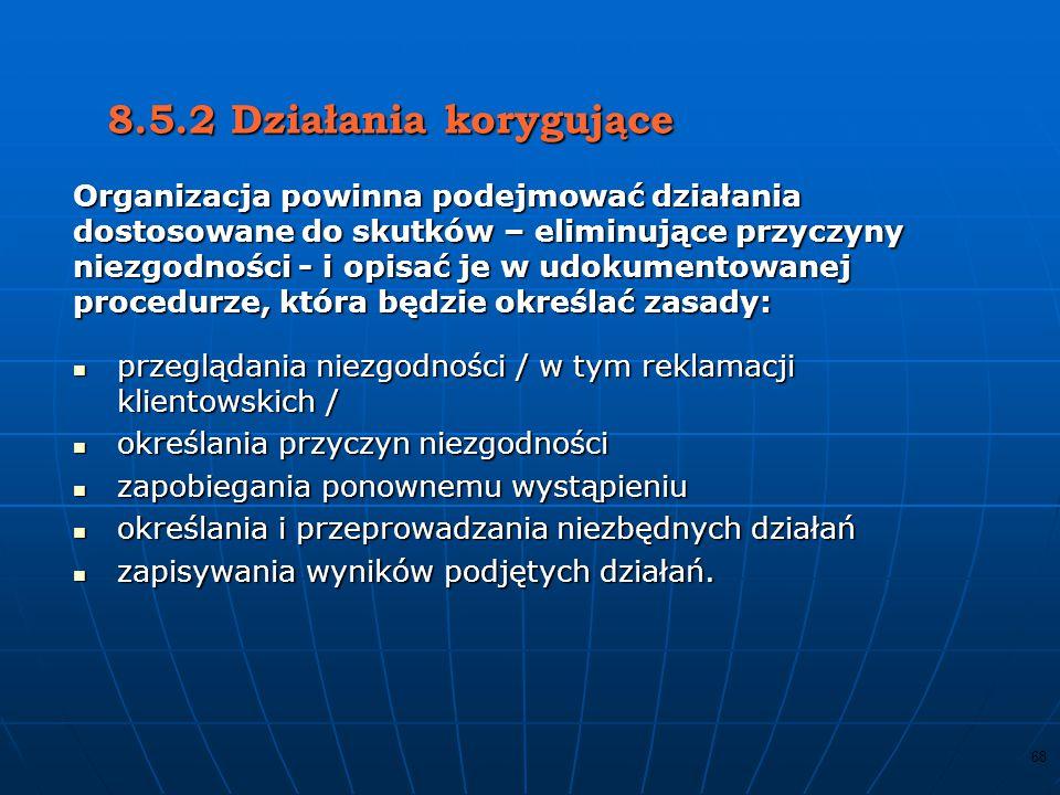 8.5.2 Działania korygujące Organizacja powinna podejmować działania
