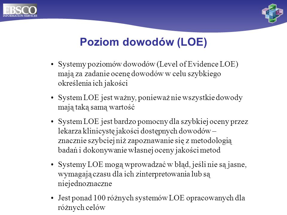 Poziom dowodów (LOE) Systemy poziomów dowodów (Level of Evidence LOE) mają za zadanie ocenę dowodów w celu szybkiego określenia ich jakości.