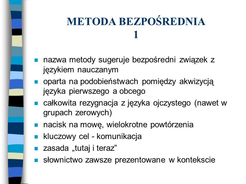 METODA BEZPOŚREDNIA 1 nazwa metody sugeruje bezpośredni związek z językiem nauczanym.