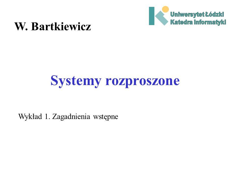 Systemy rozproszone W. Bartkiewicz Wykład 1. Zagadnienia wstępne