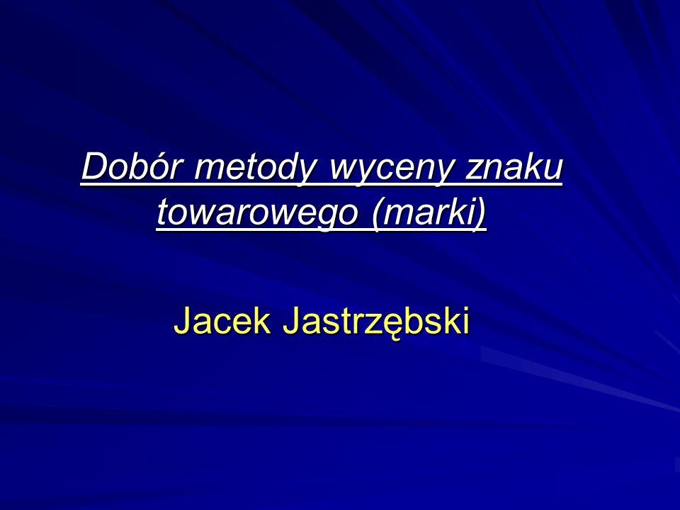 Dobór metody wyceny znaku towarowego (marki) Jacek Jastrzębski