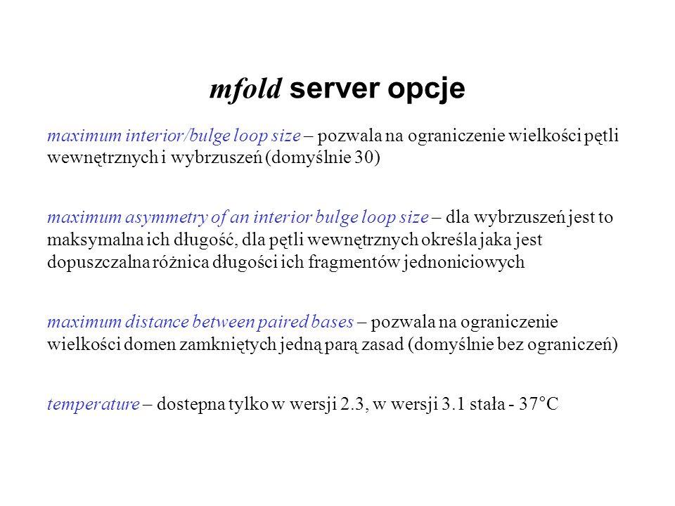 mfold server opcje maximum interior/bulge loop size – pozwala na ograniczenie wielkości pętli wewnętrznych i wybrzuszeń (domyślnie 30)