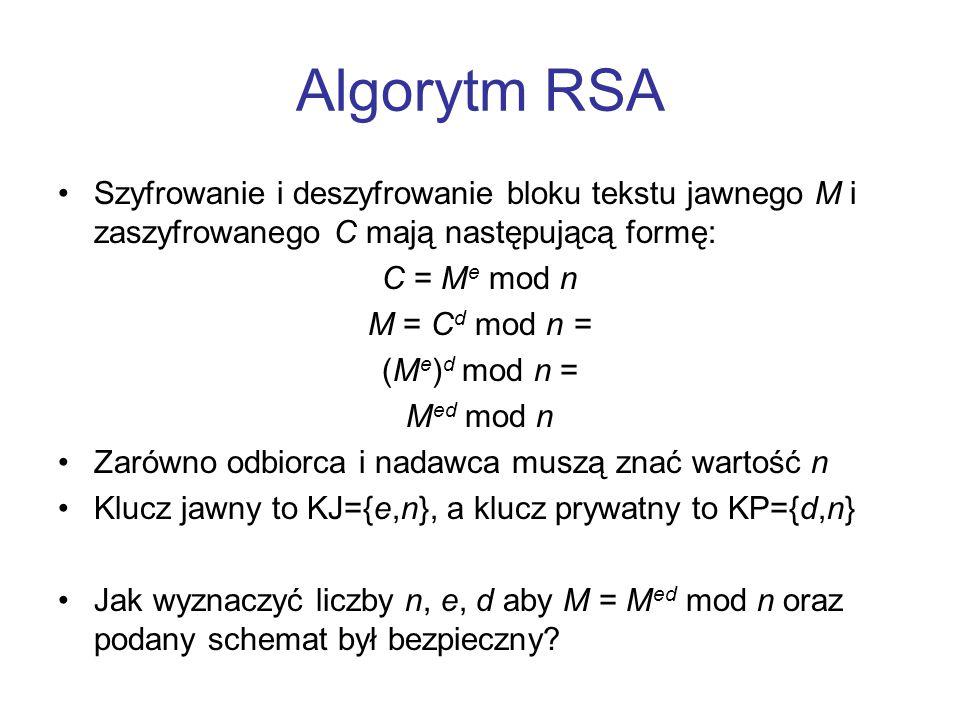 Algorytm RSA Szyfrowanie i deszyfrowanie bloku tekstu jawnego M i zaszyfrowanego C mają następującą formę: