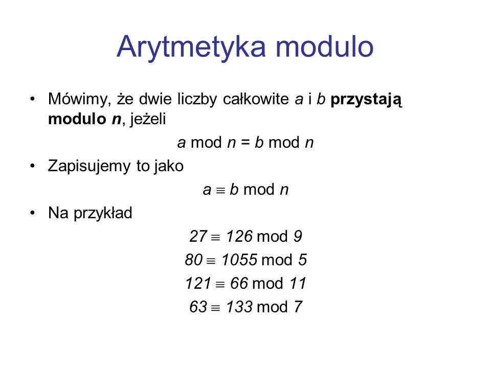 Arytmetyka modulo Mówimy, że dwie liczby całkowite a i b przystają modulo n, jeżeli. a mod n = b mod n.