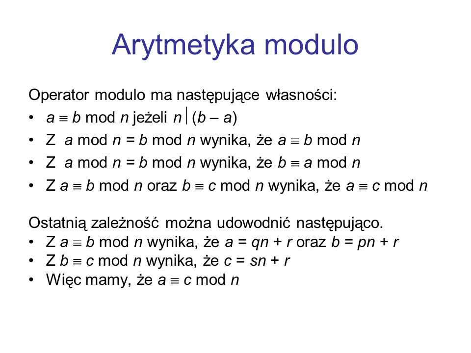 Arytmetyka modulo Operator modulo ma następujące własności: