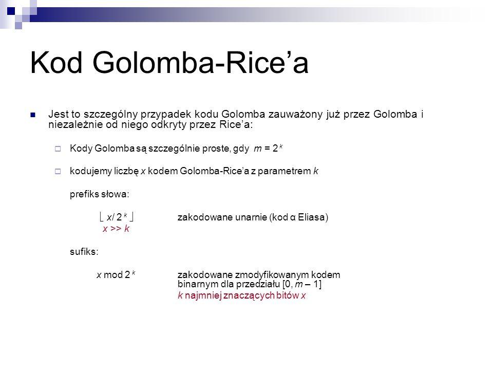 Kod Golomba-Rice'a Jest to szczególny przypadek kodu Golomba zauważony już przez Golomba i niezależnie od niego odkryty przez Rice'a: