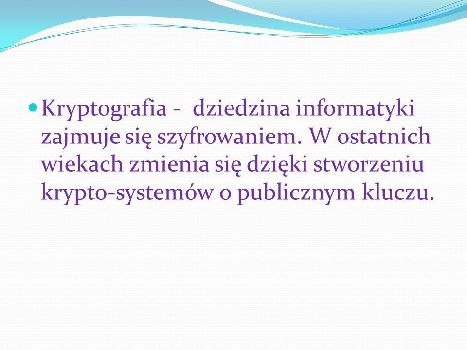 Kryptografia - dziedzina informatyki zajmuje się szyfrowaniem