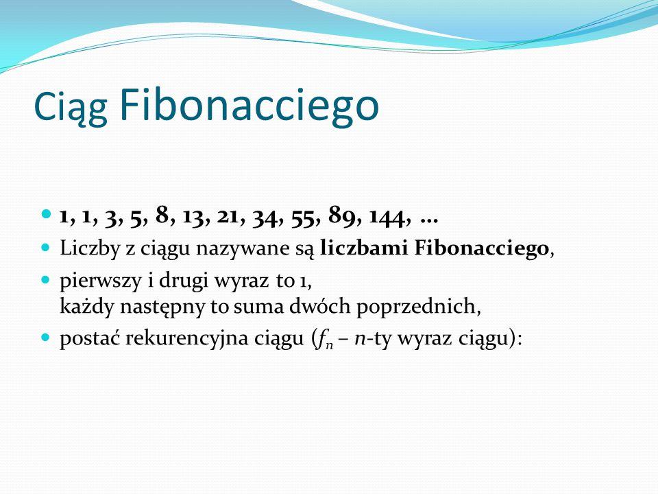 Ciąg Fibonacciego 1, 1, 3, 5, 8, 13, 21, 34, 55, 89, 144, … Liczby z ciągu nazywane są liczbami Fibonacciego,