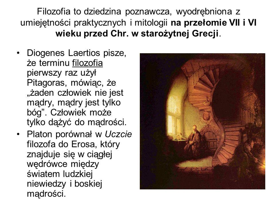 Filozofia to dziedzina poznawcza, wyodrębniona z umiejętności praktycznych i mitologii na przełomie VII i VI wieku przed Chr. w starożytnej Grecji.