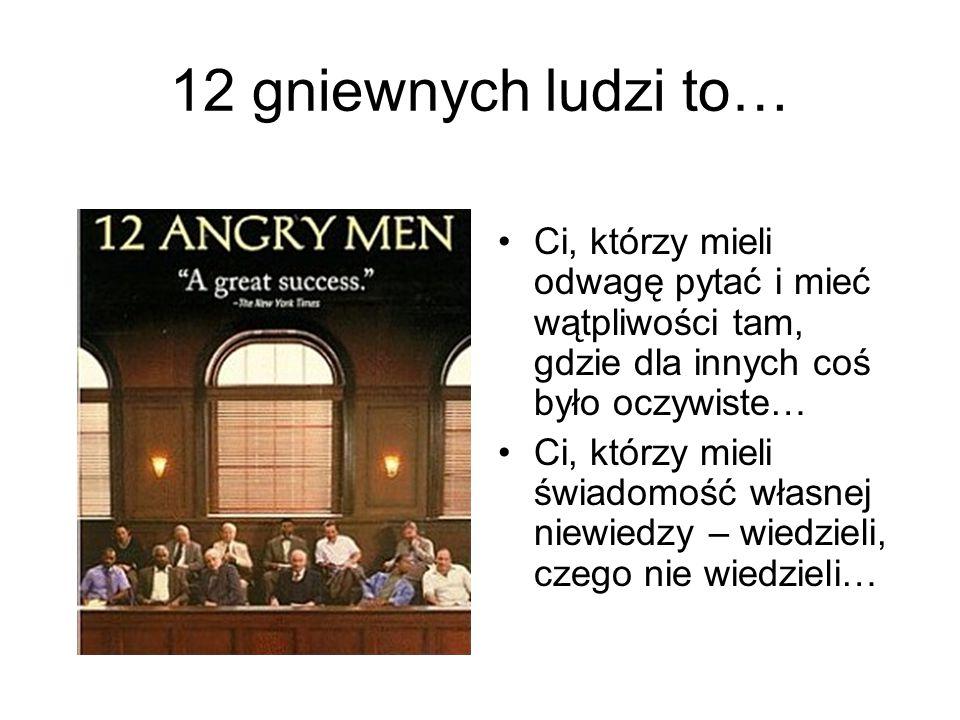 12 gniewnych ludzi to… Ci, którzy mieli odwagę pytać i mieć wątpliwości tam, gdzie dla innych coś było oczywiste…