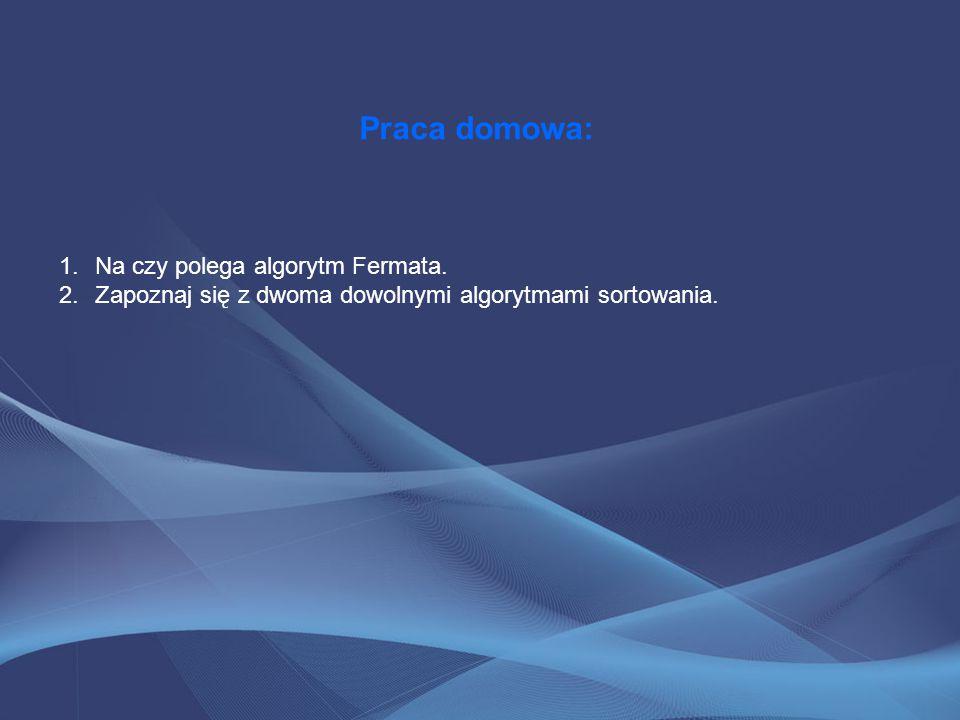 Praca domowa: Na czy polega algorytm Fermata.