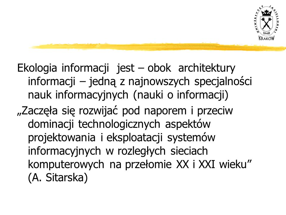 Ekologia informacji jest – obok architektury informacji – jedną z najnowszych specjalności nauk informacyjnych (nauki o informacji)