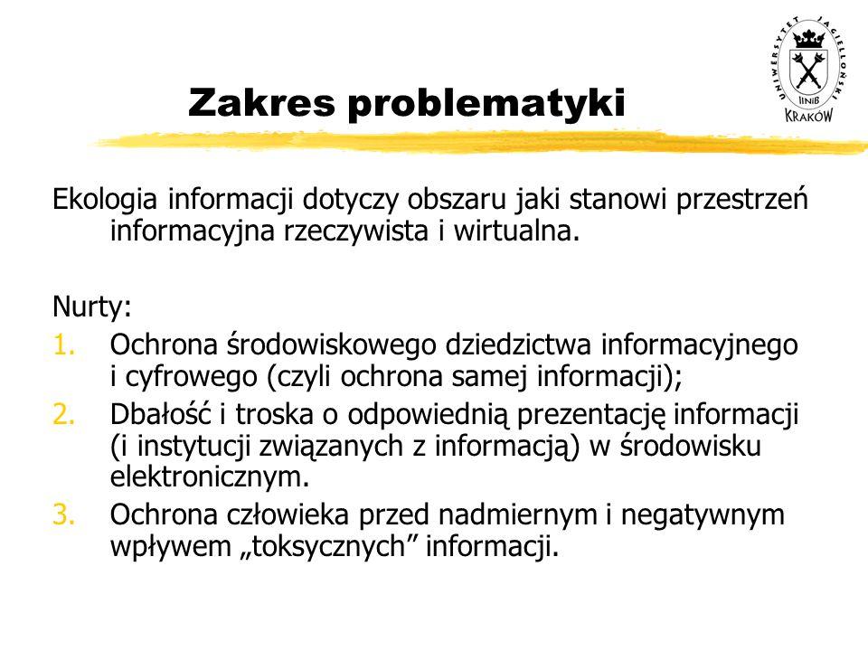 Zakres problematyki Ekologia informacji dotyczy obszaru jaki stanowi przestrzeń informacyjna rzeczywista i wirtualna.